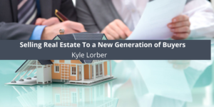 Kyle Lorber On Social media Selling Real Estate To a New Generation of Buyers